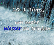 10+1 Tipps, um mehr Wasser zu trinken