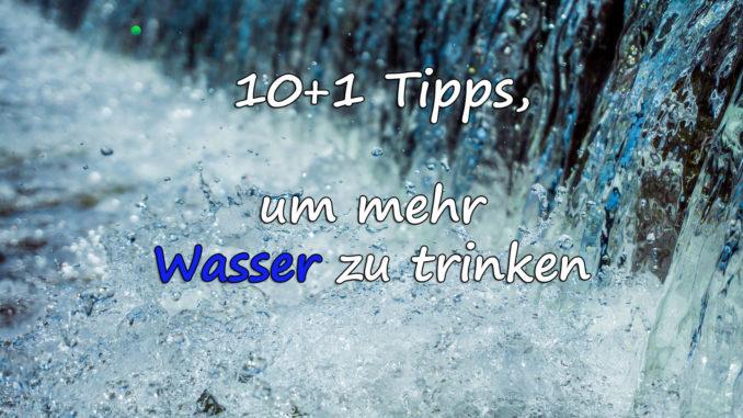 10+1 Tipps, um mehr Wasser zu trinken auf Kochen-verstehen.de