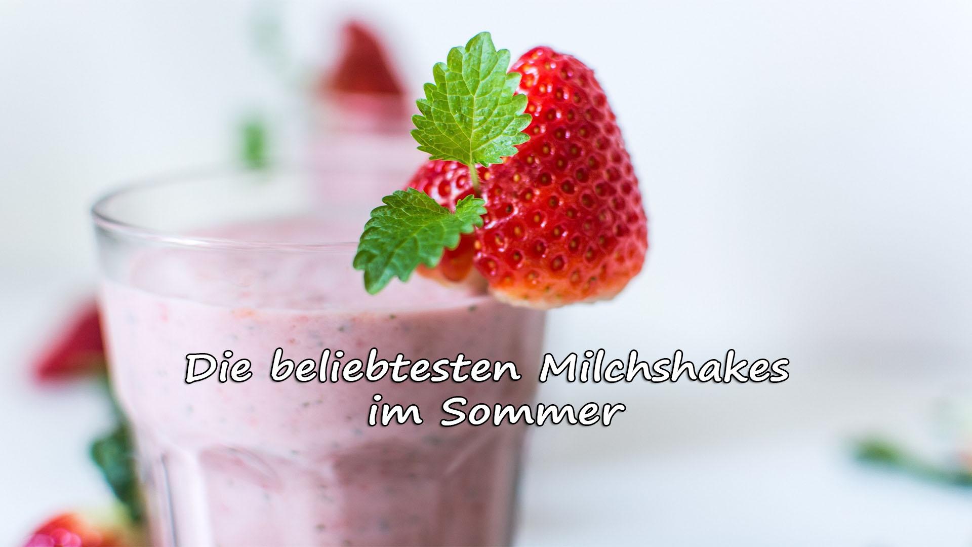 Die beliebtesten Milchshakes im Sommer