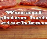 Fleisch kaufen - worauf achten beim Fleischkauf?