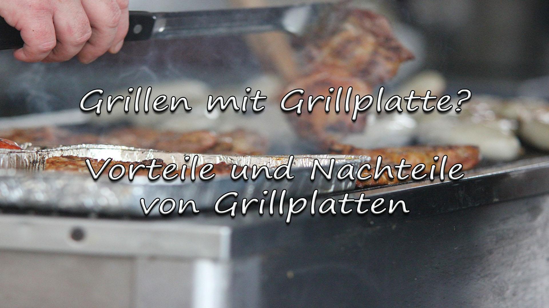 Grillen mit Grillplatte - Vorteile und Nachteile von Grillplatten auf Kochen-verstehen.de
