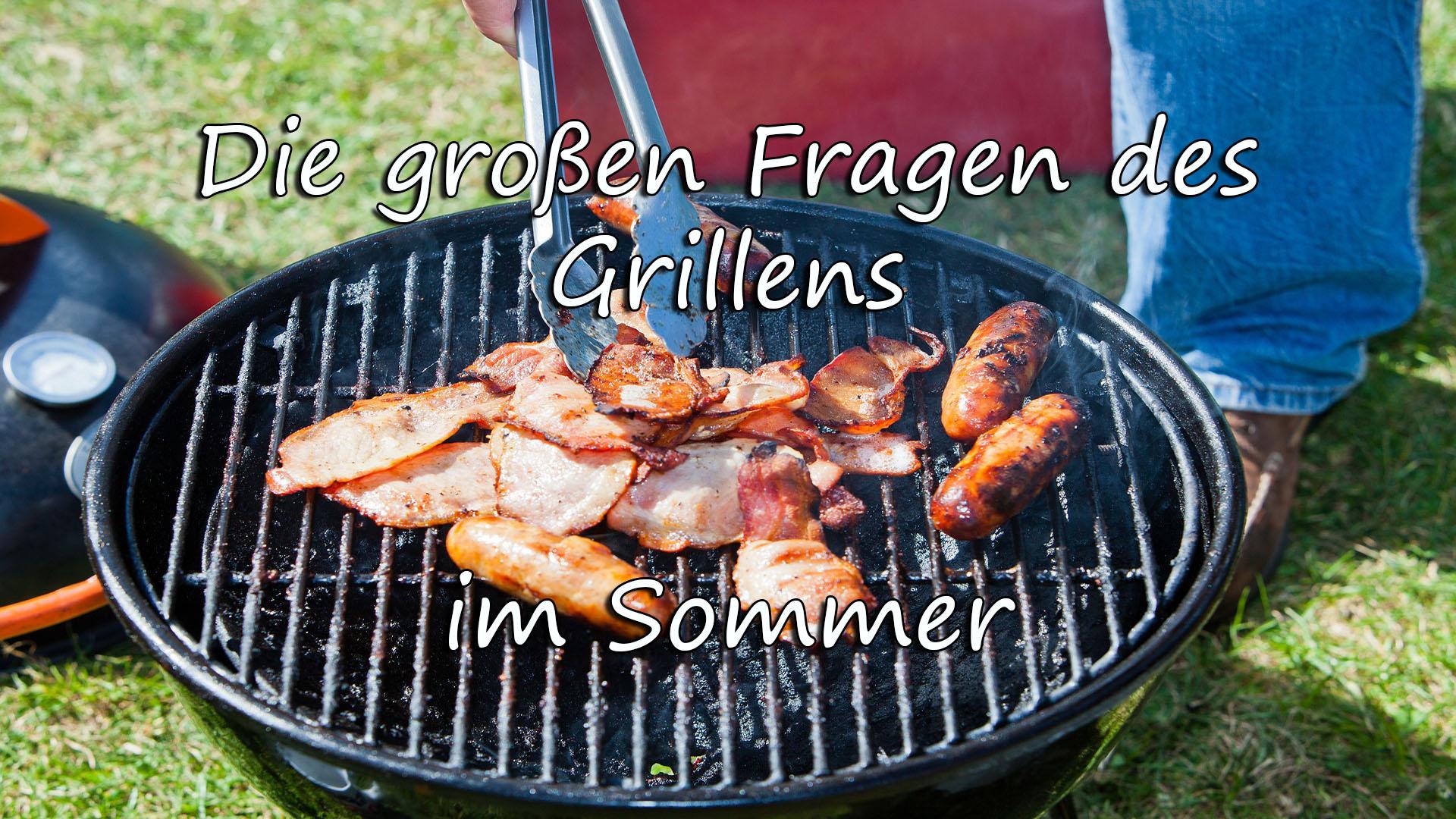 Die großen Fragen des Grillens im Sommer auf Kochen-verstehen.de