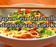 Japan - ein Land voller Traditionen und guter Küche