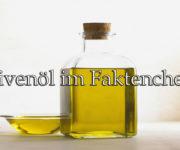 Olivenöl im Faktencheck
