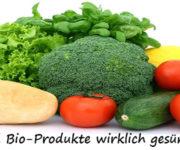 Sind Bio-Produkte wirklich gesünder?