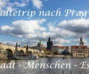 Städtetrip nach Prag - Stadt - Menschen - Essen