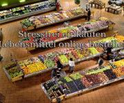 Stressfrei einkaufen - Lebensmittel online bestellen?