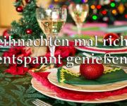 Weihnachten mal richtig entspannt genießen!